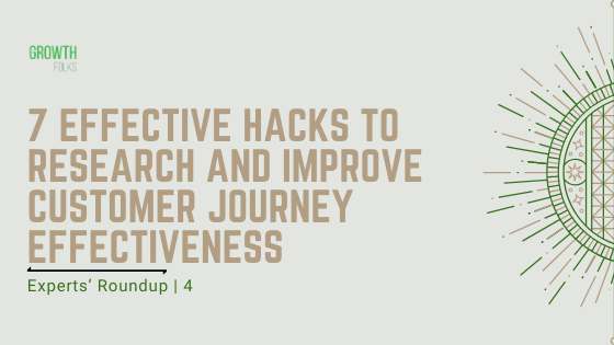 7 Effective Hacks to Research and Improve Customer Journey Effectiveness