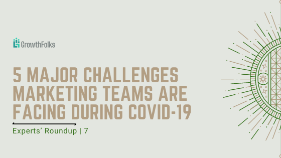 5 Major Challenges Marketing Teams are Facing During COVID-19 | Experts' Roundup 7