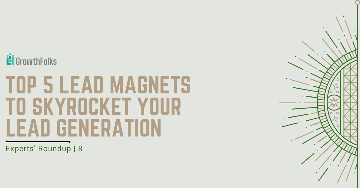 Top 5 Lead Magnets to sky rocket your Lead Generation.