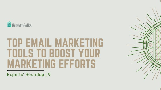 Email Marketing Tools to boost your marketing efforts